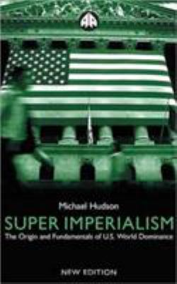 Super Imperialism - New Edition: The Origin and Fundamentals of U.S. World Dominanc 9780745319896