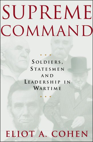 Supreme Command: Soldiers, Statesmen, and Leadership in Wartime 9780743230490
