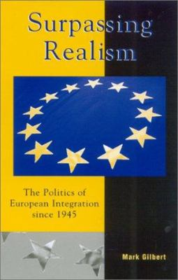 Surpassing Realism: The Politics of European Integration Since 1945 9780742519145