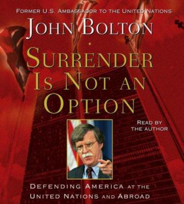 Surrender Is Not an Option: Defending America at the United Nations and Abroad 9780743569705