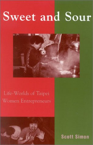 Sweet and Sour: Life-Worlds of Taipei Women Entrepreneurs 9780742516090