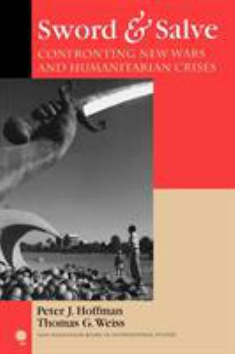 Sword & Salve: Confronting New Wars and Humanitarian Crises 9780742539785