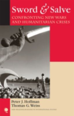 Sword and Salve: Confronting New Wars and Humanitarian Crises 9780742539778