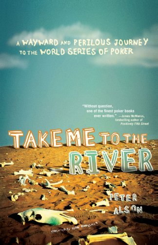 Take Me to the River: A Wayward and Perilous Journey to the World Series of Poker 9780743288378