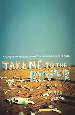Take Me to the River: A Wayward and Perilous Journey to the World Series of Poker 9780743288361
