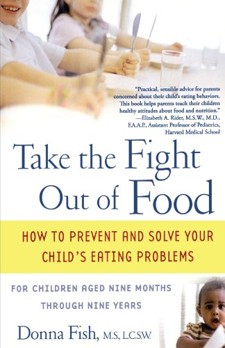 Take the Fight Out of Food: How to Prevent and Solve Your Child's Eating Problems 9780743477796