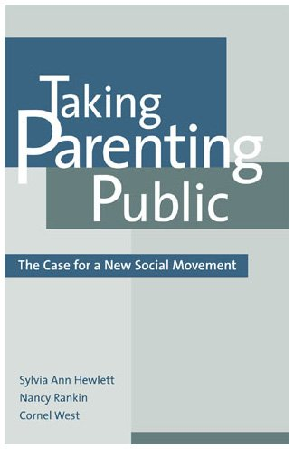 Taking Parenting Public: The Case for a New Social Movement 9780742521100