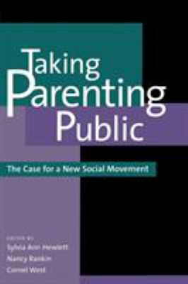 Taking Parenting Public: The Case for a New Social Movement 9780742521117