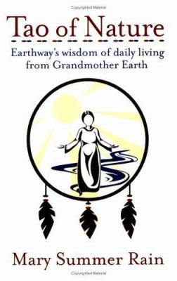 Tao of Nature: Earthway's Wisdom of Daily Living from Grandmother Earth 9780743407908