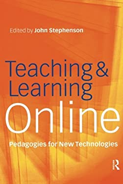 Teaching & Learning Online: New Pedagogies for New Technologies 9780749435110