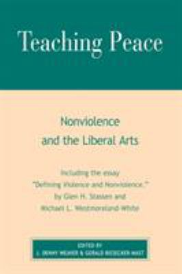 Teaching Peace: Nonviolence and the Liberal Arts 9780742514577