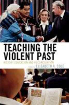 Teaching the Violent Past: History Education and Reconciliation 9780742551435