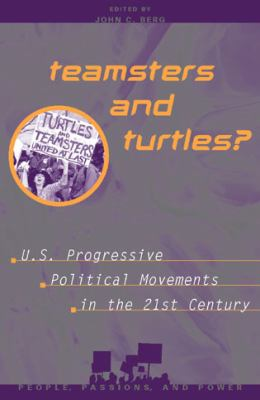 Teamsters and Turtles?: U.S. Progressive Political Movements in the 21st Century 9780742501911