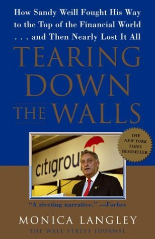 Tearing Down the Walls: How Sandy Weill Fought His Way to the Top of the Financial World...and Then Nearly Lost It All 9780743247269