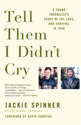 Tell Them I Didn't Cry: A Young Journalist's Story of Joy, Loss, and Survival in Iraq 9780743288552