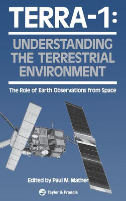 Terra-1: Understanding the Terrestrial Environment: The Role of Earth Observations from Space 9780748400447