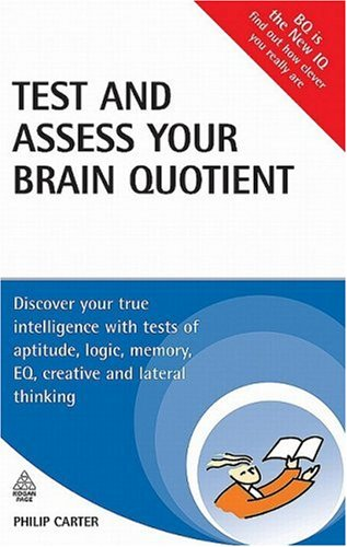 Test and Assess Your Brain Quotient: Discover Your True Intelligence with Tests of Aptitude, Logic, Memory, EQ, Creative and Lateral Thinking 9780749454166