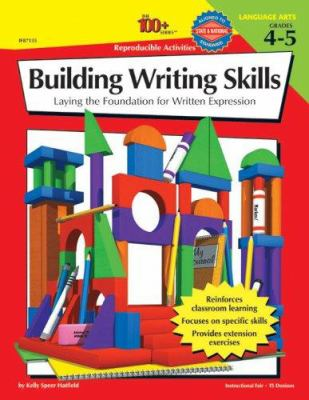 The 100+ Series Building Writing Skills, Grades 4-5: Laying the Foundation for Written Expression 9780742402232