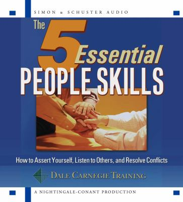 The 5 Essential People Skills: How to Assert Yourself, Listen to Others, and Resolve Conflicts 9780743539852