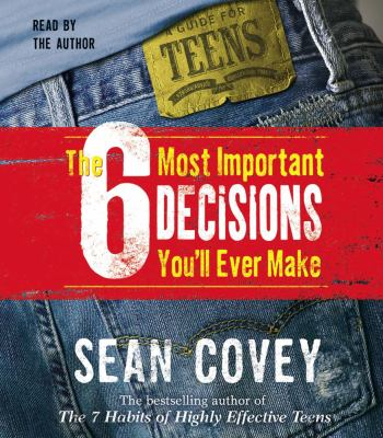The 6 Most Important Decisions You'll Ever Make: A Guide for Teens 9780743540148