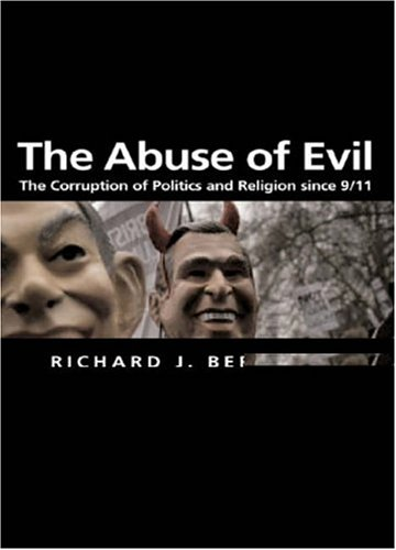 The Abuse of Evil: The Corruption of Politics and Religion Since 9/11 9780745634944