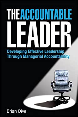 The Accountable Leader: Developing Effective Leadership Through Managerial Accountability 9780749451608