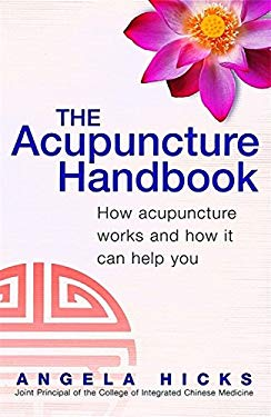 The Acupuncture Handbook: How Acupuncture Works and How It Can Help You 9780749924720