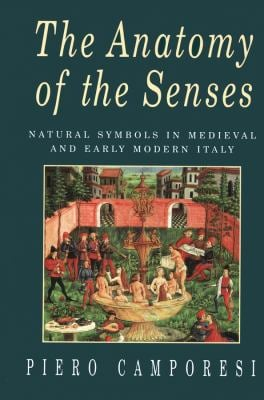 The Anatomy of the Senses: Natural Symbols in Medieval and Early Modern Italy 9780745605067