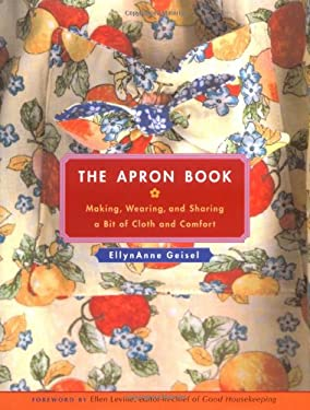The Apron Book: Making, Wearing, and Sharing a Bit of Cloth and Comfort [With Full-Size Bib Apron Pattern] 9780740761812