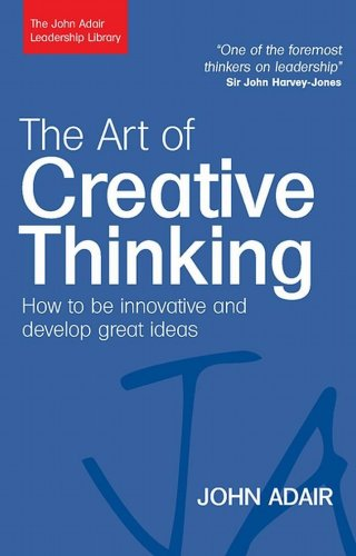 The Art of Creative Thinking: How to Be Innovative and Develop Great Ideas 9780749454838