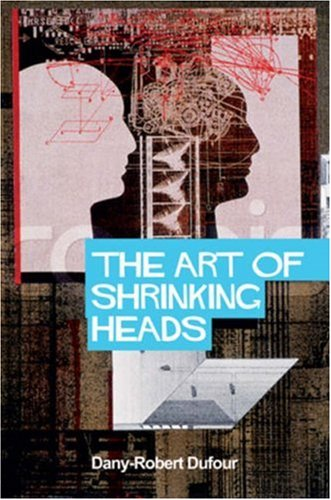 The Art of Shrinking Heads: The New Servitude of the Liberated in the Age of Total Capitalism 9780745636900