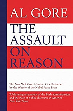 The Assault on Reason: How the Politics of Blind Faith Subvert Wise Decision-making 9780747593348
