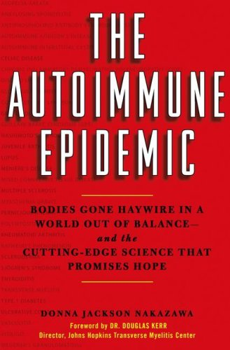 The Autoimmune Epidemic: Bodies Gone Haywire in a World Out of Balance--And the Cutting-Edge Science That Promises Hope 9780743277754