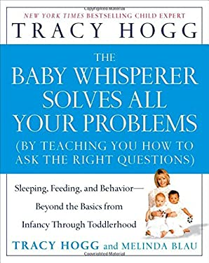 The Baby Whisperer Solves All Your Problems: Sleeping, Feeding, and Behavior--Beyond the Basics from Infancy Through Toddlerhood 9780743488945