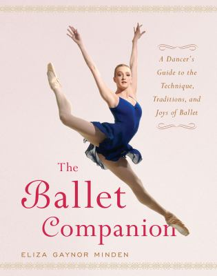 The Ballet Companion: A Dancer's Guide to the Technique, Traditions, and Joys of Ballet 9780743264075