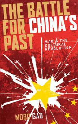 The Battle for China's Past: Mao and the Cultural Revolution 9780745327808
