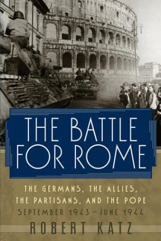 Battle for Rome : The Germans. the Allies. the Partisans, and the Pope, September 1943 - June 1944