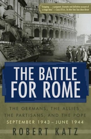 The Battle for Rome: The Germans, the Allies, the Partisans, and the Pope, September 1943--June 1944 9780743258081