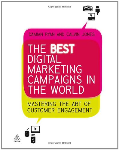 The Best Digital Marketing Campaigns in the World: Mastering the Art of Customer Engagement 9780749460624