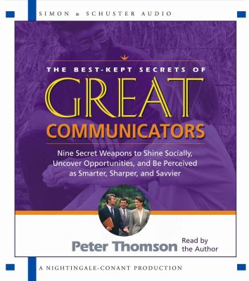 The Best Kept Secrets of Great Communicators: Nine Secret Weapons to Shine Socially, Uncover Opportunities, and Be Perceived as Smarter, Sharper, and 9780743530149