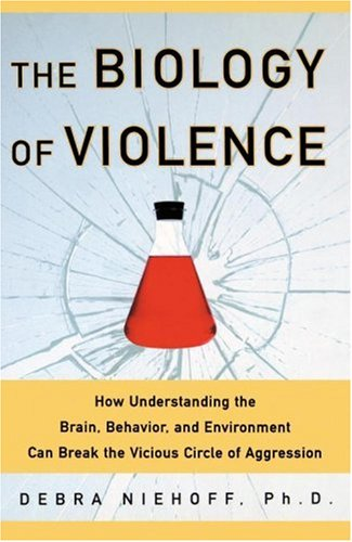 The Biology of Violence: How Understanding the Brain, Behavior and Environment Can Break the Vicious Circle of Aggression 9780743237765