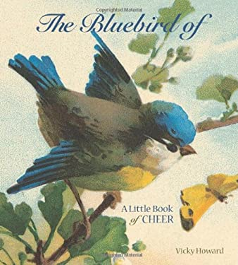 The Bluebird of Happiness: A Little Book of Cheer 9780740763694