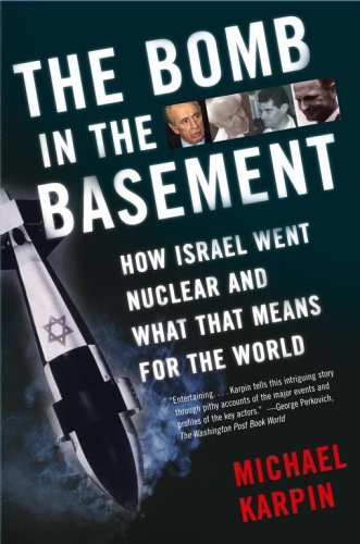 The Bomb in the Basement: How Israel Went Nuclear and What That Means for the World 9780743265959