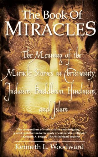 The Book of Miracles: The Meaning of the Miracle Stories in Christianity, Judaism, Buddhism, Hinduism and Islam 9780743200295
