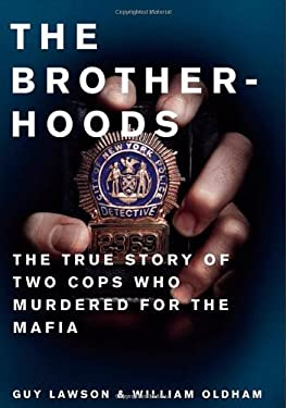 The Brotherhoods: The True Story of Two Cops Who Murdered for the Mafia 9780743289443