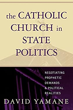 The Catholic Church in State Politics: Negotiating Prophetic Demands and Political Realities