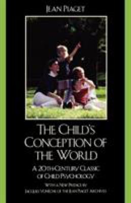 The Child's Conception of the World: A 20th-Century Classic of Child Psychology 9780742559516