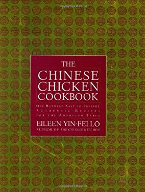 The Chinese Chicken Cookbook: 100 Easy-To-Prepare, Authentic Recipes for the American Table 9780743233415