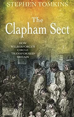 The Clapham Sect: How Wilberforce's Circle Transformed Britain 9780745953069