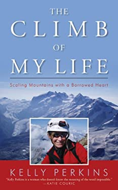 The Climb of My Life: Scaling Mountains with a Borrowed Heart 9780742558779